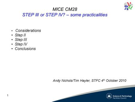 1 MICE CM28 STEP III or STEP IV? – some practicalities Andy Nichols/Tim Hayler, STFC 4 th October 2010 Considerations Step II Step III Step IV Conclusions.