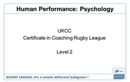 Human Performance: Psychology UKCC Certificate in Coaching Rugby League Level 2.