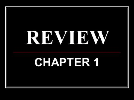 REVIEW CHAPTER 1.