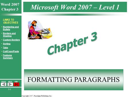 Copyright 2007, Paradigm Publishing Inc. Word 2007 Chapter 3 BACKNEXTEND 3-1 LINKS TO OBJECTIVES Numbering and BulletsNumbering and Bullets Borders and.
