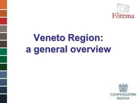 Veneto Region: a general overview. Veneto Region PADOVA VENICE.