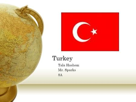 Turkey Tala Hashem Mr. Sparks 8A. Where Turkey is located Turkey is the only country in the world that is on two continents. Turkey is on both Asia and.
