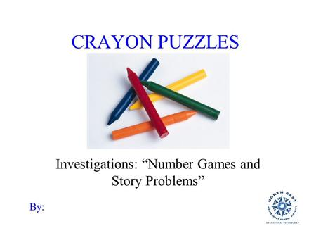 "CRAYON PUZZLES Investigations: ""Number Games and Story Problems"" By:"