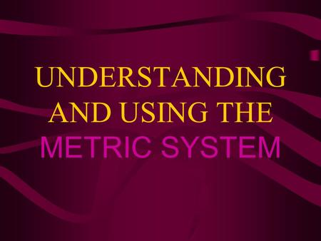UNDERSTANDING AND USING THE METRIC SYSTEM