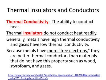 Thermal Insulators and Conductors Thermal Conductivity: The ability to conduct heat. Thermal Insulators do not conduct heat readily. Generally, metals.