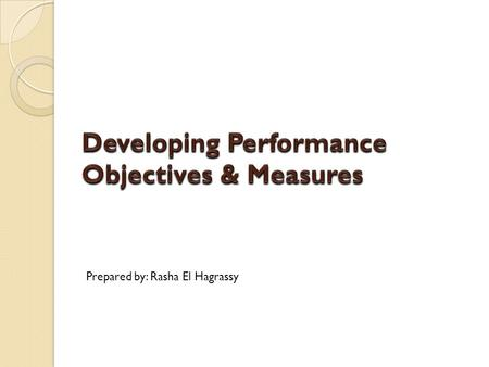 Prepared by: Rasha El Hagrassy Creating Cause-and-Effect Linkages 1. Develop objectives and measures for each of the four perspectives.  The business.