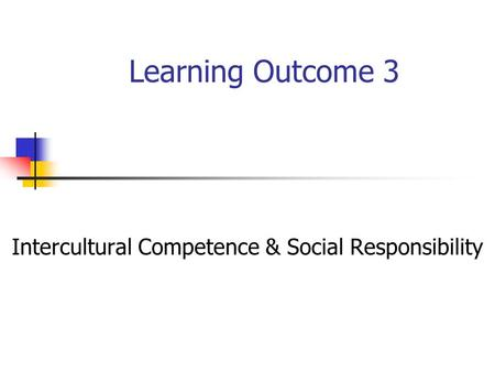Learning Outcome 3 Intercultural Competence & Social Responsibility.