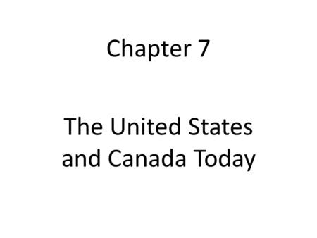 Chapter 7 The United States and Canada Today. Section I Living in the US and Canada I.Economic Activities A. Market economies B. US and Canada – primarily.