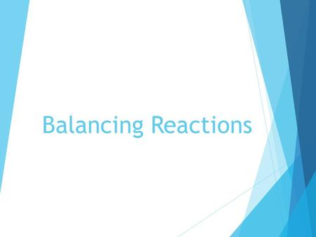 Balancing Reactions.  What is the difference between a chemical and physical change?  What is some evidence you might observe to know a chemical change.