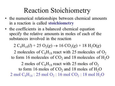 Reaction Stoichiometry the numerical relationships between chemical amounts in a reaction is called stoichiometry the coefficients in a balanced chemical.