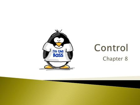 Chapter 8.  Controlling: ◦ Process of measuring performance and taking action to ensure desired results ◦ Has a positive and necessary role in the management.