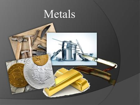 Metals. Objectives By the end of this lesson, you should be able to:  1. describe the general physical properties of metals  2. describe an alloy and.