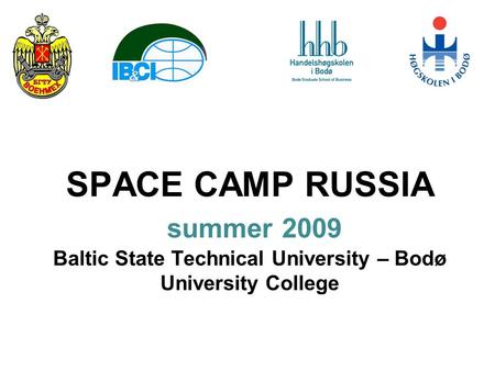 SPACE CAMP RUSSIA summer 2009 Baltic State Technical University – Bodø University College.