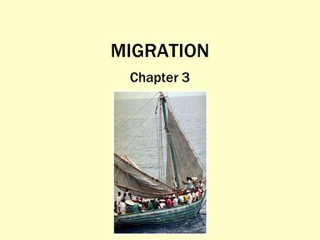 MIGRATION Chapter 3. What Is Migration? Movement –Cyclic movement: Movement away from home for a short period Commuting Seasonal movement Nomadism –Periodic.