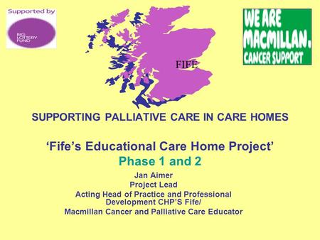 Jan Aimer Project Lead Acting Head of Practice and Professional Development CHP'S Fife/ Macmillan Cancer and Palliative Care Educator SUPPORTING PALLIATIVE.