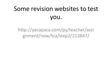 Some revision websites to test you.  gnment/new/tca/step2/213847/