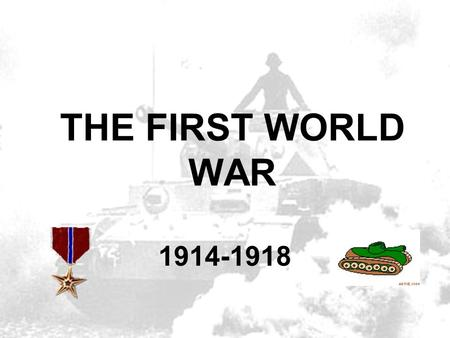 THE FIRST WORLD WAR 1914-1918.