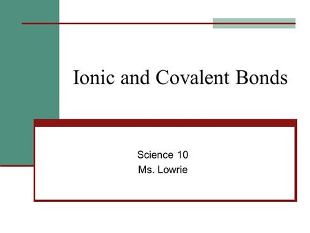 Ionic and Covalent Bonds Science 10 Ms. Lowrie. Using Lewis Diagrams to Show: Covalent Bonding Steps: 1. Draw a Lewis diagram for both elements 2. Determine.