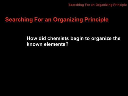 Searching For an Organizing Principle