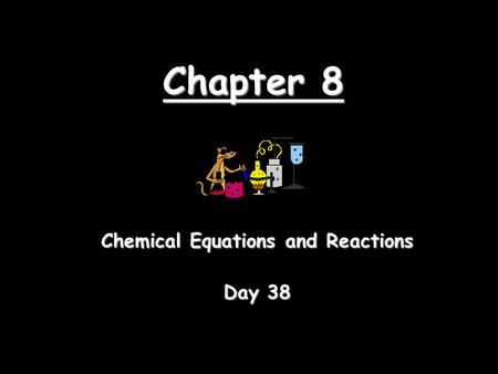 Chapter 8 Chemical Equations and Reactions Day 38.