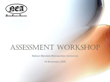 Assessment workshop Nelson Mandela Metropolitan University 14 November 2006.