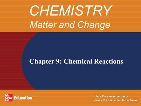 Chapter 9: Chemical Reactions CHEMISTRY Matter and Change.