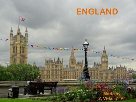 "ENGLAND Made by Y. Vitko, 7 ""A"". LONDON London is the capital city of England and the United Kingdom. London is the most populous and the largest city."