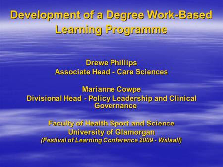 Development of a Degree Work-Based Learning Programme Drewe Phillips Associate Head - Care Sciences Marianne Cowpe Divisional Head - Policy Leadership.