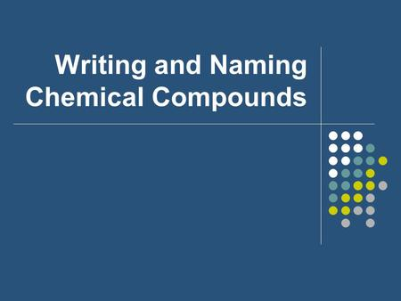 Writing and Naming Chemical Compounds. Ionic Compounds.