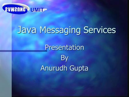 Java Messaging Services PresentationBy Anurudh Gupta.