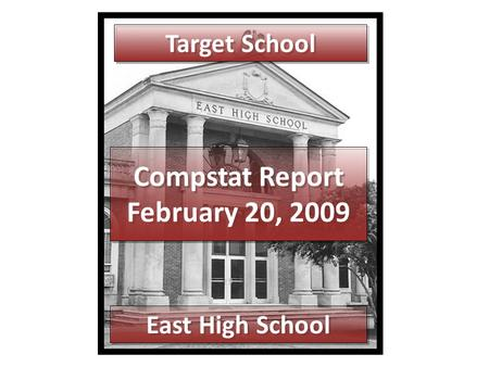 Compstat Report February 20, 2009 Target School East High School.