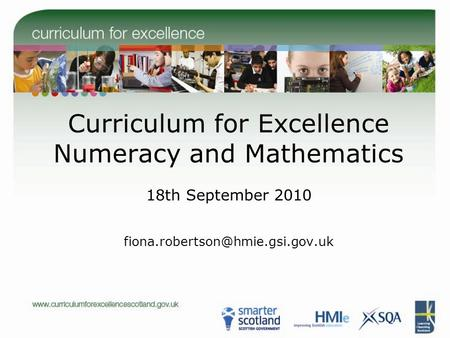 Curriculum for Excellence Numeracy and Mathematics 18th September 2010