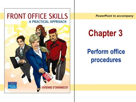 PowerPoint to accompany Chapter 3 Perform office procedures.
