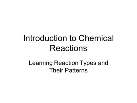 Introduction to Chemical Reactions Learning Reaction Types and Their Patterns.