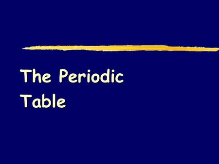 The Periodic Table Classification of Elements Metals, Nonmetals, and Metalloids.