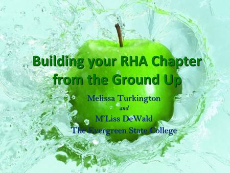 Building your RHA Chapter from the Ground Up Melissa Turkington and M'Liss DeWald The Evergreen State College.
