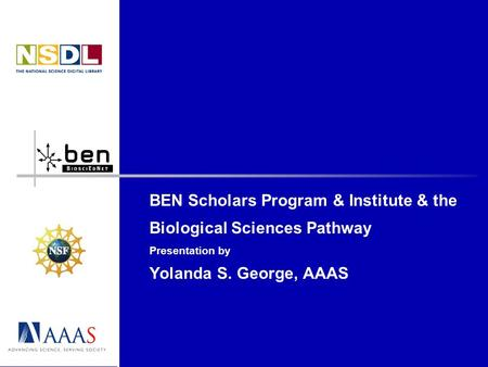BEN Scholars Program & Institute & the Biological Sciences Pathway Presentation by Yolanda S. George, AAAS.