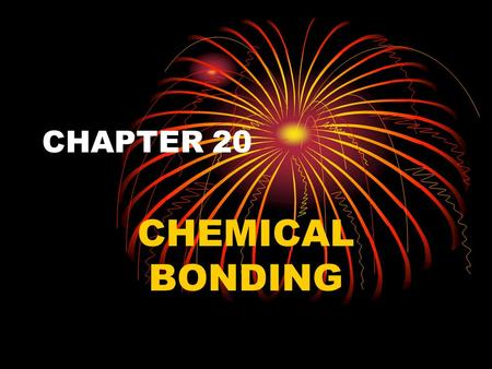 CHAPTER 20 CHEMICAL BONDING. Stability in Bonding Most matter is found in compounds {ie air, water, salt} Compounds have properties unlike those of their.