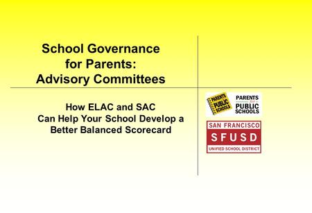 School Governance for Parents: Advisory Committees How ELAC and SAC Can Help Your School Develop a Better Balanced Scorecard.