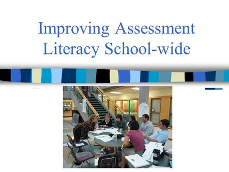 Improving Assessment Literacy School-wide. School and System Improvement Improvement by Contract -external threats and rewards Improvement by Culture.