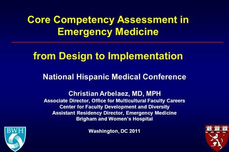 Core Competency Assessment in Emergency Medicine from Design to Implementation National Hispanic Medical Conference Christian Arbelaez, MD, MPH Associate.