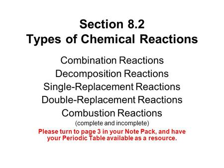 Section 8.2 Types of Chemical Reactions Combination Reactions Decomposition Reactions Single-Replacement Reactions Double-Replacement Reactions Combustion.