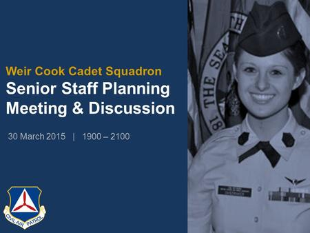 Weir Cook Cadet Squadron Senior Staff Planning Meeting & Discussion 30 March 2015 | 1900 – 2100.
