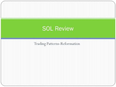 Trading Patterns-Reformation SOL Review. Major Trading Patterns Silk Road- overland trade route that carried goods from the Mediterranean cultures across.