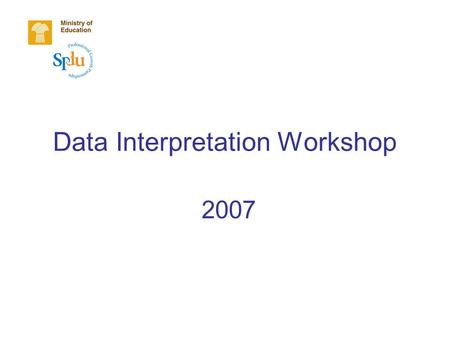Data Interpretation Workshop 2007. Advancing Assessment Literacy Modules: Data Interpretation Workshop (February 2008) 2 Purposes for the Day Bring context.