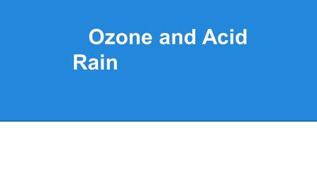 Ozone and Acid Rain. ❖ Relatively unstable: 3 atoms of oxygen ❖ Small fraction of atmosphere=crucial for life on Earth ❖ Blocks ultraviolet rays/solar.