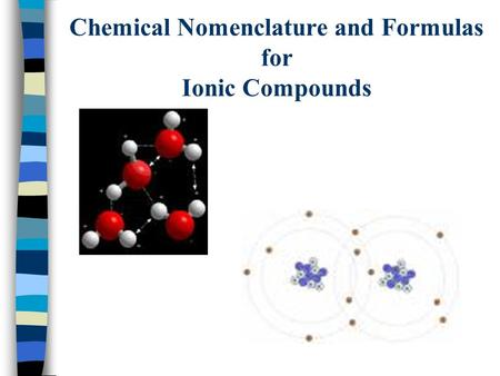 Chemical Nomenclature and Formulas for Ionic Compounds.