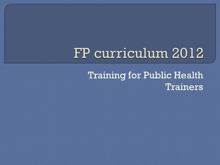 Training for Public Health Trainers.  Prof. John Collins' report 'Foundation for Excellence' highlighted many positive aspects of the Curriculum but.
