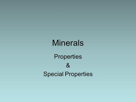 Minerals Properties & Special Properties. Earth's Crust Made of Rock Rock is made of minerals (and other stuff) Minerals … –are naturally made. –are inorganic.