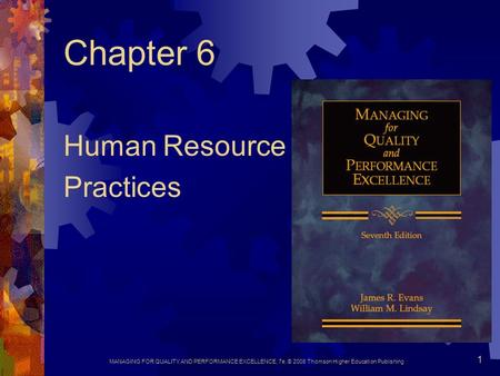 MANAGING FOR QUALITY AND PERFORMANCE EXCELLENCE, 7e, © 2008 Thomson Higher Education Publishing 1 Chapter 6 Human Resource Practices.